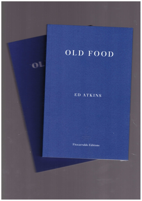 ATKINS, Ed - Old Food (Fitzcarraldo Editions)