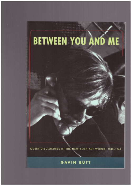 BUTT, Gavin - Between You and Me: Queer Disclosures in the New York Art World, 1948–1963 (Duke University Press)