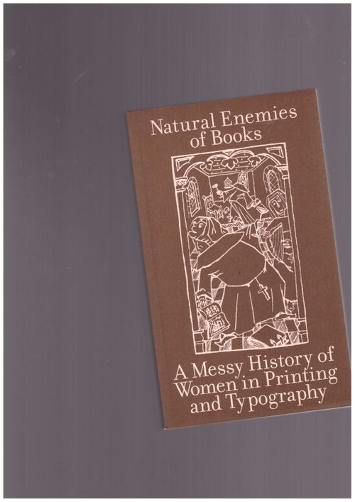 collective MMS (eds.) - The Natural Enemies of Books: A Messy History of Women in Printing and Typography (Occasional Papers)