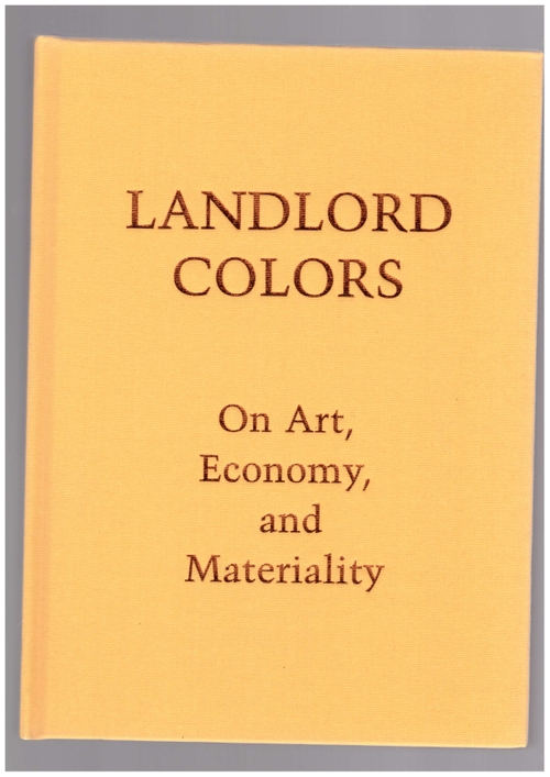 Various - Landlord Colors: On Art, Economy, and Materiality (Cranbrook Art Museum)