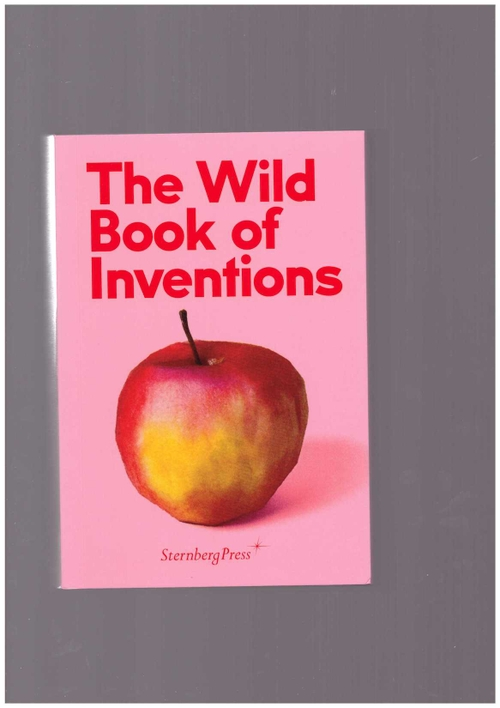 MARTÍNEZ, Chuz (ed.) - The Wild Book of Inventions (Sternberg Press)