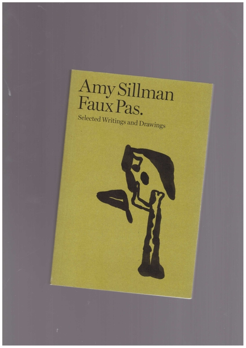 SILLMAN, Amy - Faux Pas. Selected Writings and Drawings (After 8 Books)