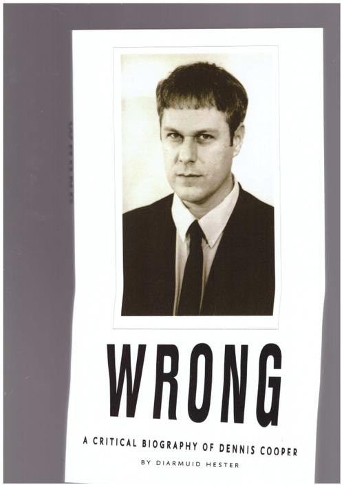 HESTER, Diarmuid  - WRONG: A Critical Biography of Dennis Cooper (University of Iowa Press)